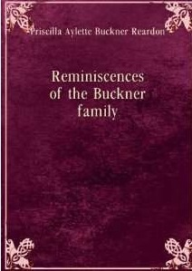 REARDON, Priscilla Aylette (BUCKNER); Tuley, Katherine Edmondson, Reminiscences of the Buckner family (Chicago, 1901)_COVER